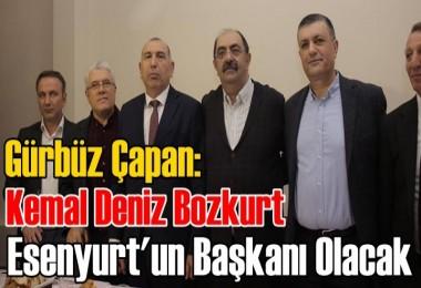 Gürbüz Çapan: Kemal Deniz Bozkurt  Esenyurt'un Başkanı Olacak