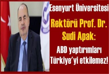 Rektör Prof. Dr. Sudi Apak: ABD yaptırımları Türkiye'yi etkilemez!