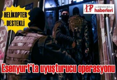 Esenyurt'ta Helikopter destekli uyuşturucu operasyonu
