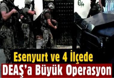 Esenyurt ve 4 İlçede DEAŞ'a Büyük Operasyon
