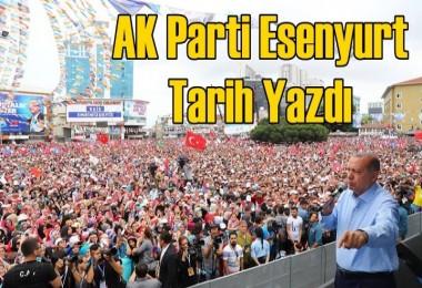 AK Parti Esenyurt Tarih Yazdı