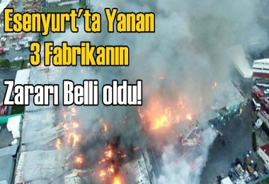 Esenyurt'taki fabrika yangınında Milyonluk zarar!