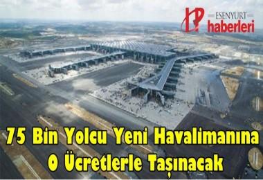 75 Bin Yolcu Yeni Havalimanına O Ücretlerle Taşınacak