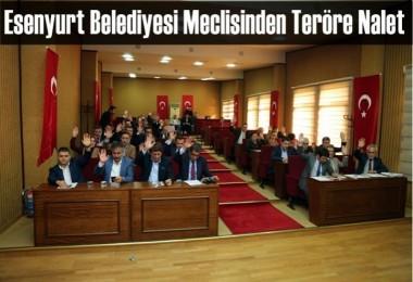 Esenyurt Belediyesi Meclisinden Teröre Nalet
