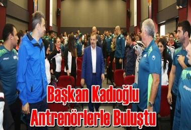 Başkan Kadıoğlu Antrenörlerle Buluştu