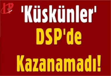 'Küskünler' DSP'de kazanamadı