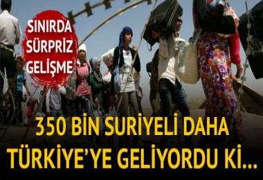 350 bin Suriyeli daha Türkiye'ye göç ediyordu!