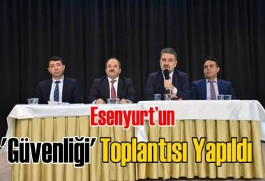 """Esenyurt'ta """"Kent Güvenliği Yönetim Sistemi"""" toplantısı yapıldı"""
