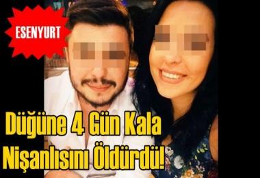 Düğüne 4 Gün Kala  Nişanlısını Öldürdü!