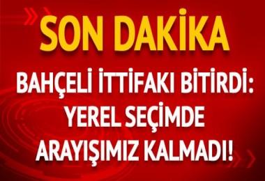 MHP lideri Devlet Bahçeli, AK Parti ile ittifakı bitirdi: İttifak arayışımız kalmamıştır!
