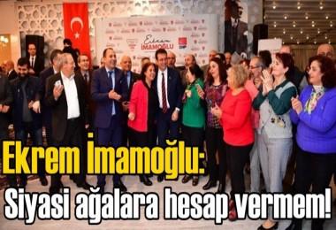 Ekrem İmamoğlu: Siyasi ağalara hesap vermem!