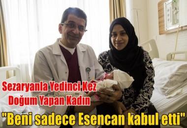 Sezaryanla Yedinci Kez  Doğum Yapan Kadın  'Beni sadece Esencan kabul etti'