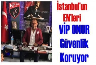 İstanbul'un EN'lerini  VİP ONUR Güvenlik Koruyor