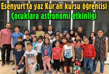 Esenyurt'ta yaz Kur'an kursu öğrencisi çocuklara astronomi etkinliği