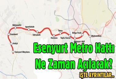Esenyurt metro hattı ne zaman açılacak?
