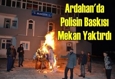 Ardahan'da Polisin Baskısı Mekan Yaktırdı