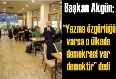 Başkan Akgün: 'Yazma özgürlüğü varsa o ülkede demokrasi var demektir'