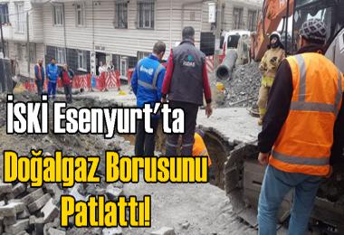 İSKİ Esenyurt'ta Doğalgaz Borusunu Patlattı!