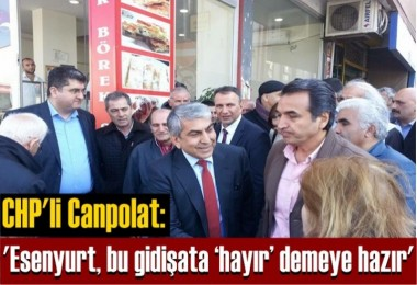 CHP'li Canpolat: 'Esenyurt, bu gidişata 'hayır' demeye hazır'