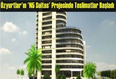 Özyurtlar'ın 'N5 Suites' Projesinde Teslimatlar Başladı