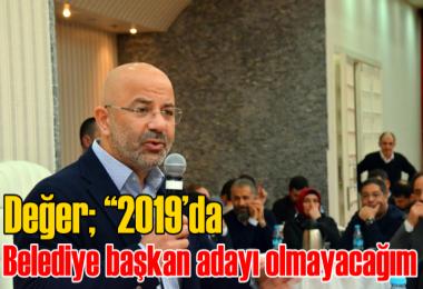 Değer; 2019'da belediye başkan adayı olmayacağım