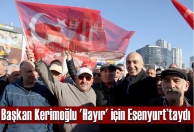 Başkan Kerimoğlu 'Hayır' için Esenyurt'taydı