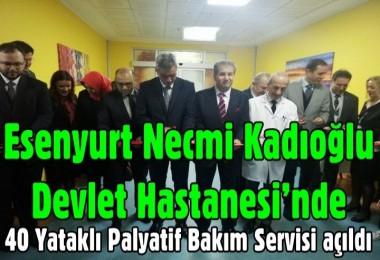 Esenyurt Necmi Kadıoğlu Devlet Hastanesi'nde, Palyatif Bakım Servisi açıldı