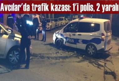 Avcılar'da trafik kazası: 1'i polis, 2 yaralı