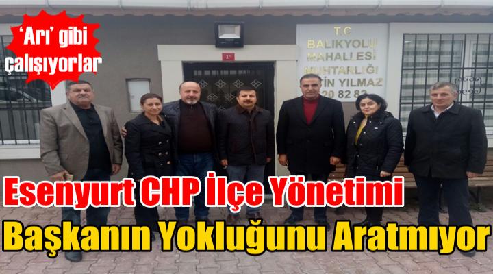 Esenyurt CHP İlçe Yönetimi Başkanın Yokluğunu Aratmıyor