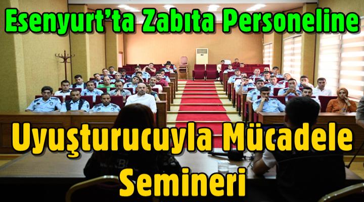 Esenyurt'ta Zabıta Personeline uyuşturucuyla mücadele semineri