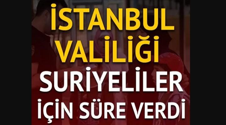 İstanbul Valiliği Suriyeliler için süre verdi