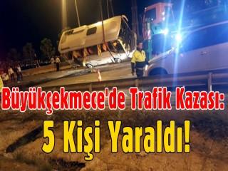 Büyükçekmece'de Trafik Kazası: 5 yaralı