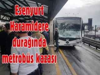 Esenyurt Haramidere durağında metrobüs kazası
