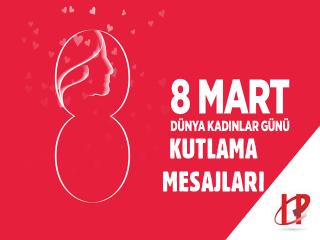 8 Mart Dünya Kadınlar Günü Kutlama Mesajları