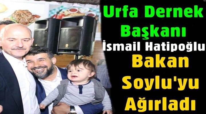 Urfa Dernek Başkanı Hatipoğlu Bakan Soylu'yu ağırladı