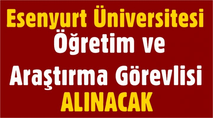 Esenyurt Üniversitesi öğretim ve araştırma görevlisi alımı