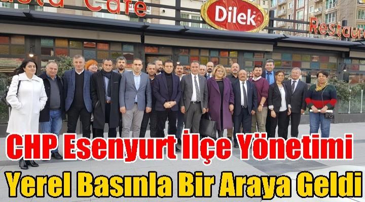 CHP Esenyurt İlçe Yönetimi Yerel Basınla Bir Araya Geldi