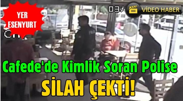 Esenyurt'ta Bir Kişi Kafede kimlik soran polise silah çekti