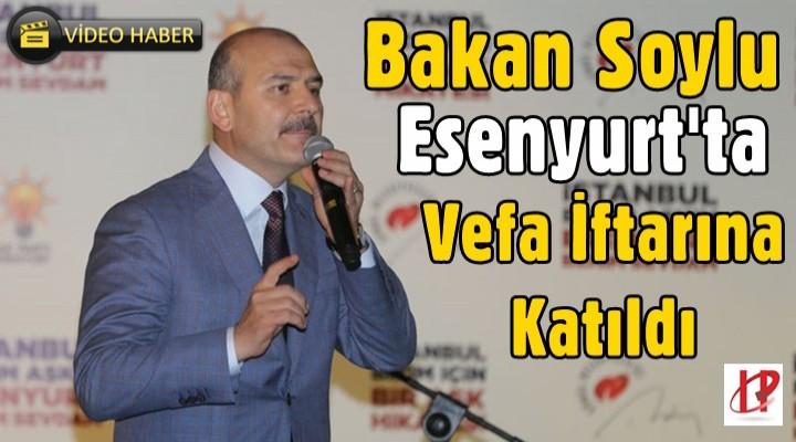 Bakan Soylu Esenyurt'ta AK Partinin Vefa İftarına Katıldı