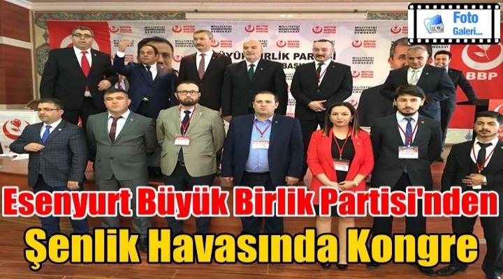 Esenyurt Büyük Birlik Partisi'nden şenlik havasında kongre
