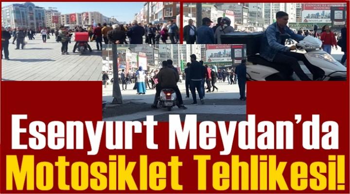 Esenyurt Meydan'da Motosiklet Tehlikesi!