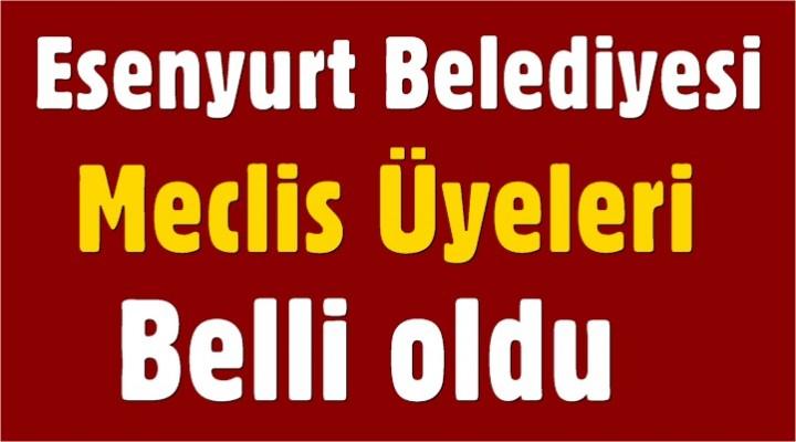 Esenyurt Belediyesi Meclis Üyeleri Belli oldu