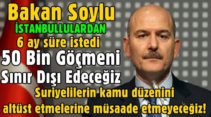 Soylu: Tüm İstanbul'dan 6 ay süre istiyorum