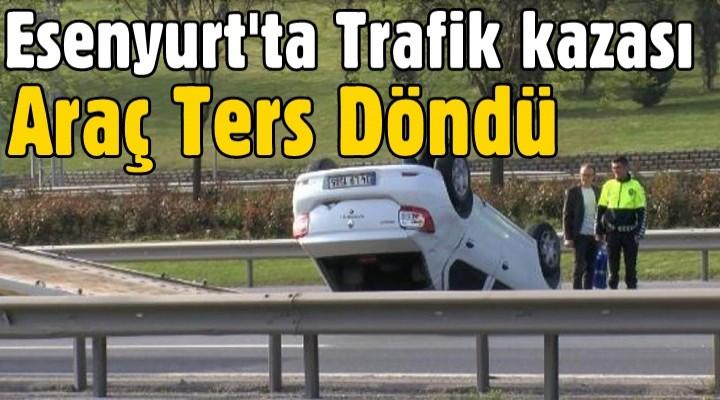 Esenyurt'ta Trafik kazası! Araç Ters döndü
