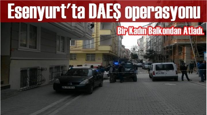 Esenyurt'ta DAEŞ operasyonu