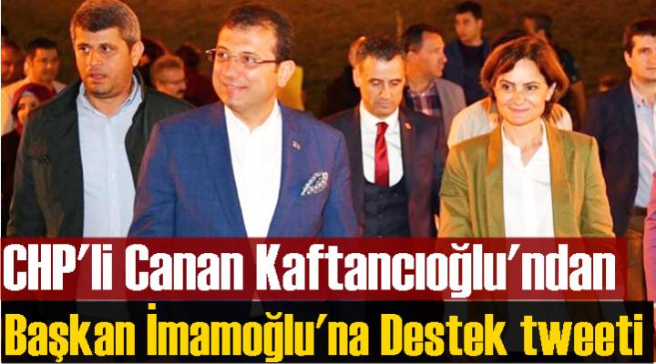 CHP'li Canan Kaftancıoğlu'ndan İmamoğlu'na Destek tweeti