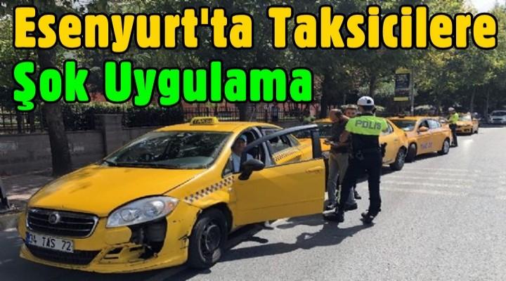 Esenyurt'ta taksicilere şok uygulama