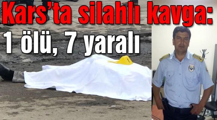 Kars'ta silahlı çatışma: Ölü ve yaralılar var