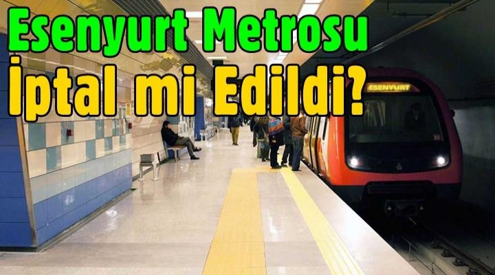 Esenyurt metrosu iptal mi edildi?