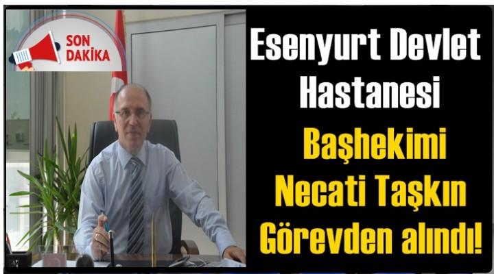 Esenyurt Devlet Hastanesi Başhekimi Taşkın Görevden alındı!